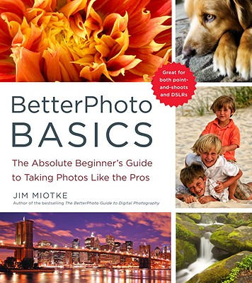 Image for BetterPhoto Basics: The Absolute Beginner's Guide to Taking Photos Like a Pro