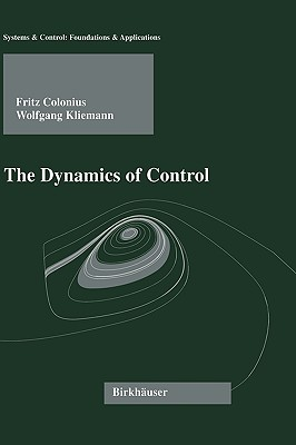 The Dynamics of Control (Systems & Control: Foundations & Applications), Colonius, Fritz; Kliemann, Wolfgang