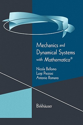 Mechanics and Dynamical Systems with Mathematica� (Modeling and Simulation in Science, Engineering and Technology), Bellomo, Nicola; Preziosi, Luigi; Romano, Antonio