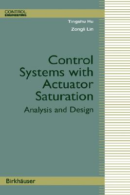 Control Systems with Actuator Saturation: Analysis and Design (Control Engineering), Hu, Tingshu; Lin, Zongli
