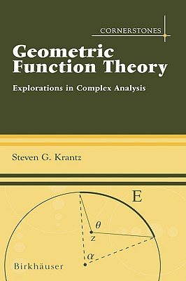 Geometric Function Theory: Explorations in Complex Analysis (Cornerstones), Steven G. Krantz