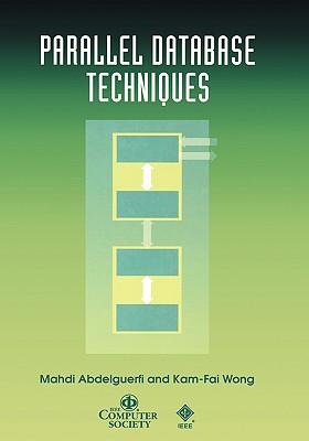 Parallel Database Techniques (Practitioners), Abdelguerfi, Mahdi; Wong, Kam-Fai