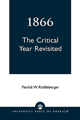 1866: The Critical Year Revisited, Riddleberger, Patrick W.