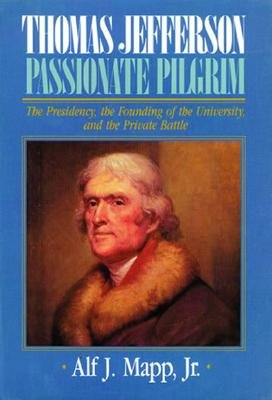 Image for Thomas Jefferson: Passionate Pilgrim (The Presidency, the Founding of the University, and the Private Battle) [Hardcover] Alf J. Mapp Jr.