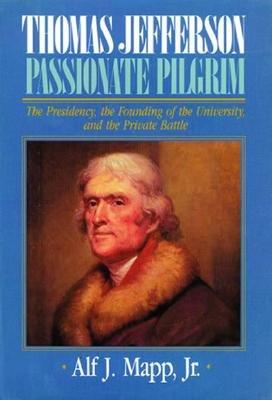 Thomas Jefferson: Passionate Pilgrim, Alf J.  Mapp