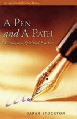 Image for A Pen and a Path: Writing as a Spiritual Practice (an explorefaith.org book)