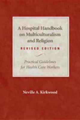 A Hospital Handbook on Multiculturalism and Religion, Revised Edition: Practical Guidelines for Health Care Workers, Kirkwood, Neville A.
