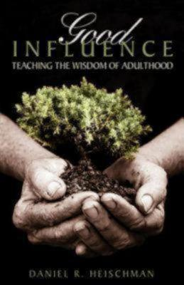 "Good Influence: Teaching the Wisdom of Adulthood, ""Heischman, Daniel R."""