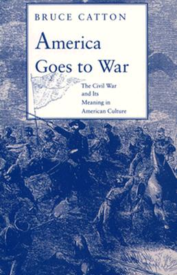 Image for AMERICA GOES TO WAR THE CIVIL WAR AND IT'S MEANING TODAY