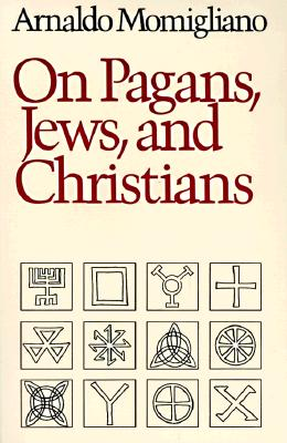 On Pagans, Jews, and Christians, ARNALDO MOMIGLIANO