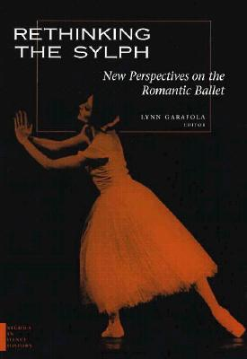 Image for Rethinking the Sylph: New Perspectives on the Romantic Ballet (Studies In Dance History)