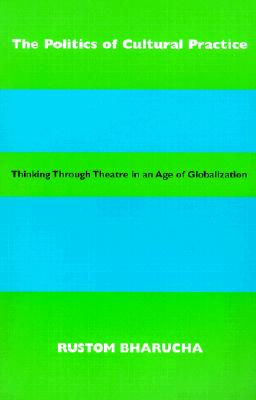 Image for The Politics of Cultural Practice: Thinking through Theatre in an Age of Globalization