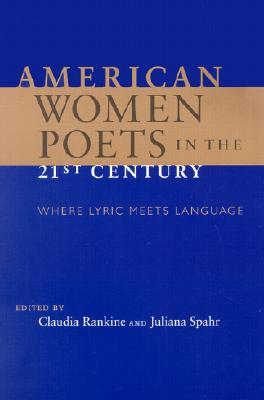Image for American Women Poets in the 21st Century: Where Lyric Meets Language (Wesleyan Poetry)