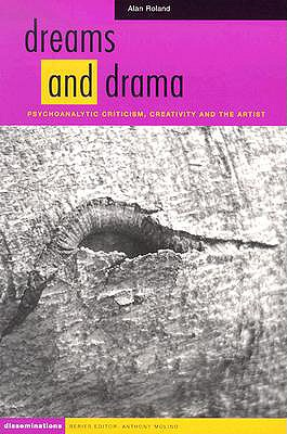 Image for Dreams and Drama: Psychoanalytic Criticism, Creativity, and the Artist (Disseminations, Psychoanalysis in Contexts)