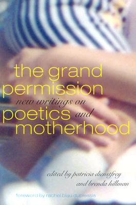 Image for The Grand Permission: New Writings on Poetics and Motherhood
