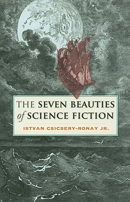 The Seven Beauties of Science Fiction, Istvan Csicsery-Ronay Jr.
