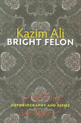 Bright Felon: Autobiography and Cities (Wesleyan Poetry Series), Ali, Kazim