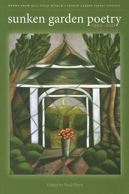 Sunken Garden Poetry: 1992-2011: Poems from the Hill-Stead Museum's Sunken Garden Poetry Festival, Brad Davis