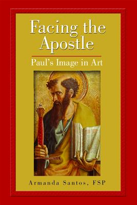Facing the Apostle: Paul's Image in Art, ARMANDA SANTOS