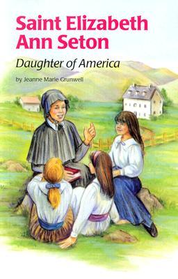 Saint Elizabeth Ann Seton : Daughter of America, JEANNE MARIE GRUNWELL, MARI GOERING