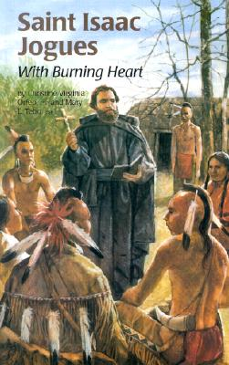 Image for Saint Isaac Jogues : With Burning Heart