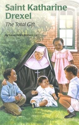 Image for Saint Katharine Drexel: The Total Gift (Encounter the Saints Series, 15)
