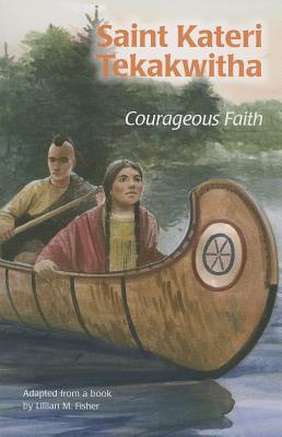 Saint Kateri Tekakwitha: Courageous Faith (Ess) (Encounter the Saints (Paperback)), Emily Marsh