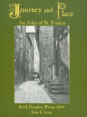 Journey and Place: An Atlas of St. Francis, Warner, Keith D.; Isom, John E.