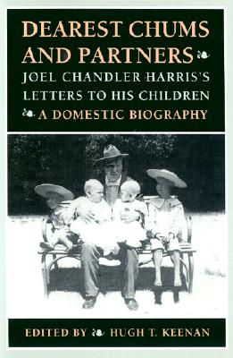Image for Dearest Chums and Partners: Joel Chandler Harris's Letters to His Children. A Domestic Biography