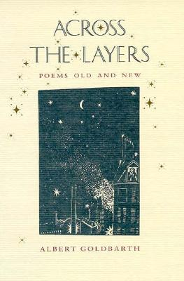 Across the Layers: Poems Old and New, Goldbarth, Albert