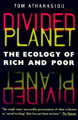 Divided Planet: The Ecology of Rich and Poor, Athanasiou, Tom