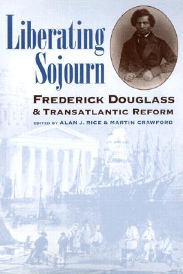 Liberating Sojourn: Frederick Douglass and Transatlantic Reform