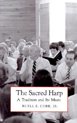 The Sacred Harp: A Tradition and Its Music (Brown Thrasher Books), Buell E. Cobb Jr.