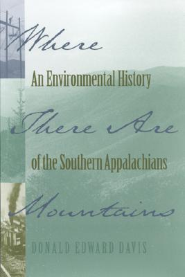 Image for Where There Are Mountains: An Environmental History of the Southern Appalachians