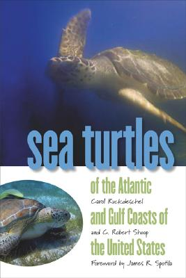 Sea Turtles of the Atlantic and Gulf Coasts of the United States, Ruckdeschel, C. and C. R. Shoop