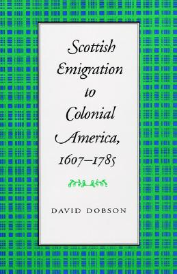 Scottish Emigration to Colonial America, 1607-1785, David Dobson