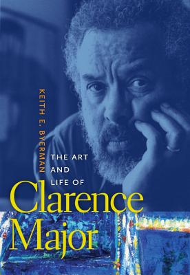 The Art and Life of Clarence Major (Sarh Mills Hodge Fund Publications), Byerman, Keith E.