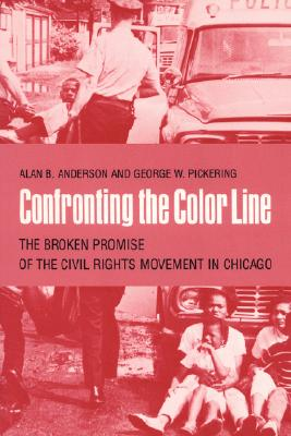 Image for Confronting the Color Line: The Broken Promise of the Civil Rights Movement in Chicago
