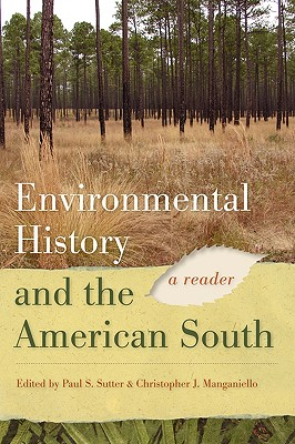 Environmental History and the American South: A Reader, Paul S. Sutter  (Editor), Christopher J. Manganiello (Editor)