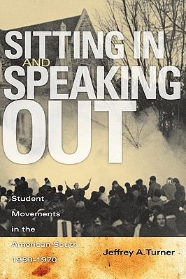 Image for Sitting In and Speaking Out: Student Movements in the American South, 1960-1970