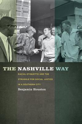 Image for Nashville Way: Racial Etiquette and the Struggle for Social Justice in a Southern City, The