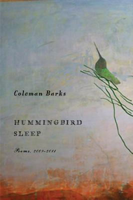Hummingbird Sleep: Poems, 2009-2011, Barks, Coleman