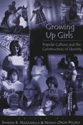 Image for Growing Up Girls: Popular Culture and the Construction of Identity