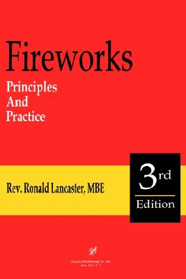 Fireworks Principles and Practice, Ronald Lancaster; Roy E.A. Butler; J. Mark Lancaster; Takeo Shimizu