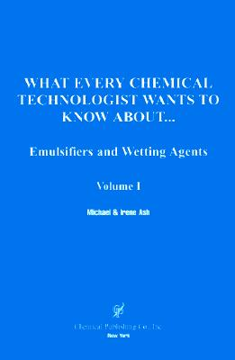 Emulsifier and Wetting Agents (What Every Chemical Technologist Wants to Know about), Ash, Michael; Ash, Irene