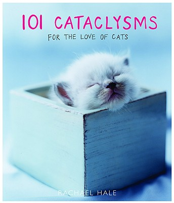 101 Cataclysms: For the Love of Cats, Hale, Rachael