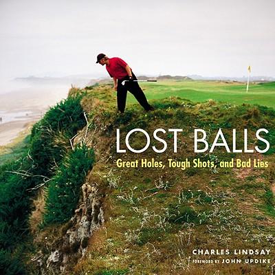 Lost Balls: Great Holes, Tough Shots, and Bad Lies, Charles Lindsay