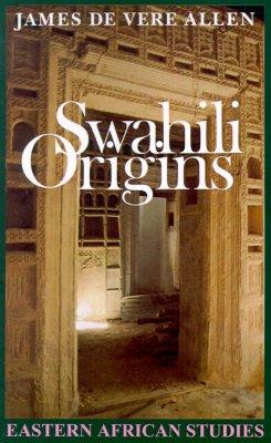 Image for Swahili Origins: Swahili Culture and The Shungwaya Phenomenon (Eastern African Studies)