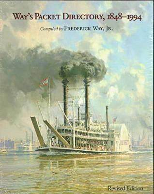 Image for Way's Packet Directory, 1848-1994: Passenger Steamboats of the Mississippi River System Since the Advent of Photography in Mid-Continent America [Rev. Pbk. Ed]