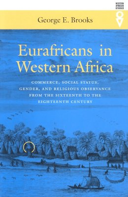 Image for Eurafricans in Western Africa: Commerce, Social Status, Gender, and Religious Observance from the Sixteenth to the Eighteenth Century (Western African Studies)
